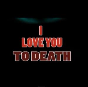 I LOVE YOU TILL DEATH