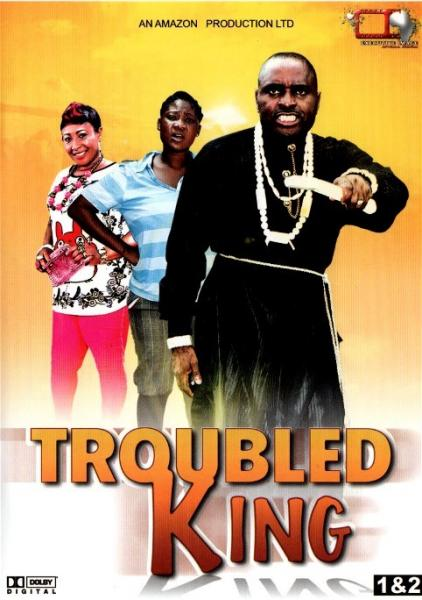 Troubled King – 2013 Nollywood Movie