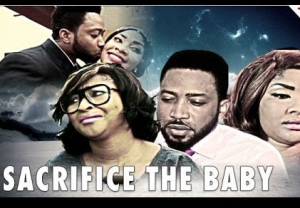 Sacrifice The Baby - Nigerian Nollywood Ghana Ghallywood Movie