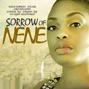 Sorrow Of Nene - 2014 Nollywood Movies