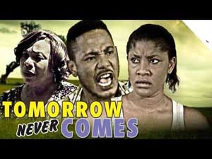 Tomorrow Never Comes - 2014 Nigerian Nollywood Movie