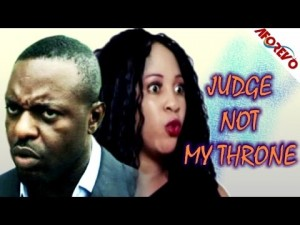 Judge Not My Throne - Latest Nigerian Nollywood Ghallywood Movie 2014