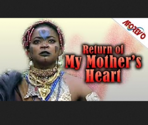 Return Of My Mother's Heart - 2014 Nigerian Movie