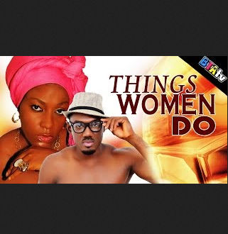 THINGS WOMEN DO – NOLLYWOOD LATEST MOVIE