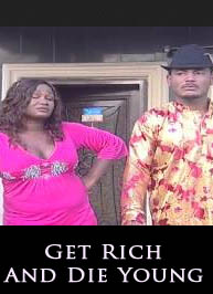 Get-Rich-And-Die-Young-2014-Nollywood-Movie