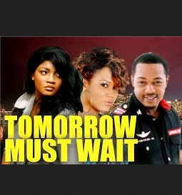 Tomorrow Must Wait - 2014 Nigerian Movie