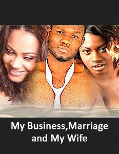 My Business,Marriage and My Wife - Nigerian Nollywood Movies