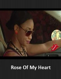 Rose Of My Heart - 2016 Nigerian Nollywood Movies