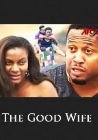 The Good Wife - Nigerian Movies 2016 Latest Full Movies